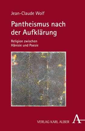 Pantheismus nach der Aufklärung. Religion zwischen Häresie und Poesie