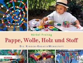 Pappe, Wolle, Holz und Stoff. Die Kinder-KreativWerkstatt