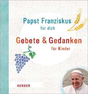 Papst Franziskus für dich. Gebete und Gedanken für Kinder