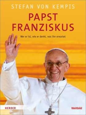 Papst Franziskus. Wer er ist, wie er denkt, was ihn erwartet