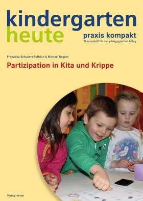 Partizipation in Kita und Krippe. kindergarten heute praxis kompakt