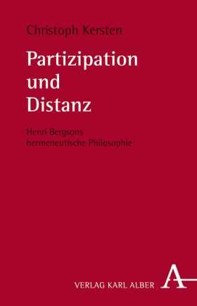 Partizipation und Distanz. Henri Bergsons hermeneutische Philosophie