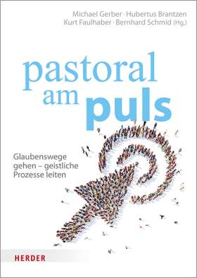 pastoral am puls. Glaubenswege gehen - geistliche Prozesse leiten