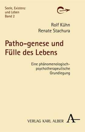 Patho-genese und Fülle des Lebens. Eine phänomenologisch-psychotherapeutische Grundlegung