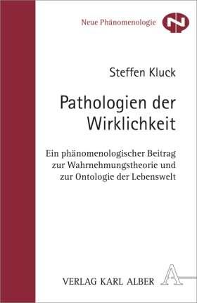 Pathologien der Wirklichkeit. Ein phänomenologischer Beitrag zu Wahrnehmungstheorie und zur Ontologie der Lebenswelt