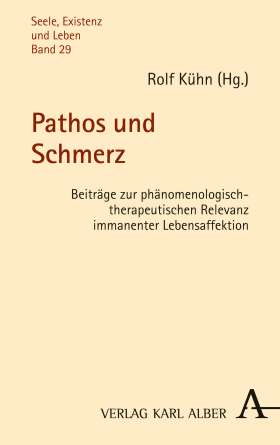 Pathos und Schmerz. Beiträge zur phänomenologisch-therapeutischen Relevanz immanenter Lebensaffektion
