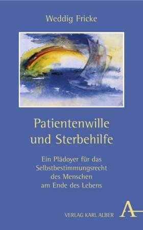 Patientenwille und Sterbehilfe. Ein Plädoyer für das Selbstbestimmungsrecht des Menschen am Ende des Lebens