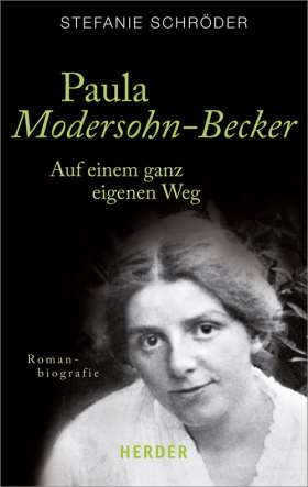 Paula Modersohn-Becker. Auf einem ganz eigenen Weg. Romanbiografie