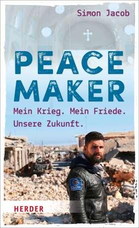 Peacemaker. Mein Krieg. Mein Friede. Unsere Zukunft.