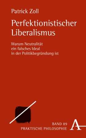 Perfektionistischer Liberalismus. Warum Neutralität ein falsches Ideal in der Politikbegründung ist