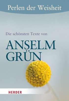 Perlen der Weisheit: Die schönsten Texte von Anselm Grün