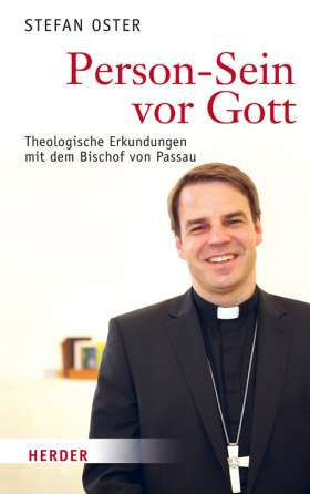 Person-Sein vor Gott. Theologische Erkundungen mit dem Bischof von Passau