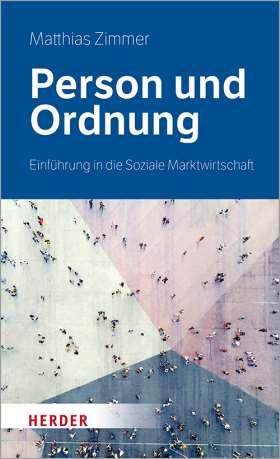 Person und Ordnung . Einführung in die Soziale Marktwirtschaft