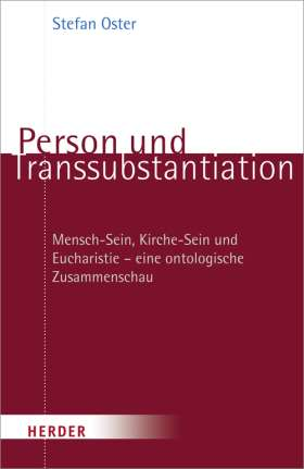 Person und Transsubstantiation. Mensch-Sein, Kirche-Sein und Eucharistie - eine ontologische Zusammenschau