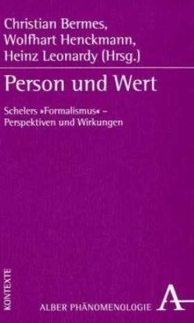 """Person und Wert. Schelers """"Formalismus"""" - Perspektiven und Wirkungen"""
