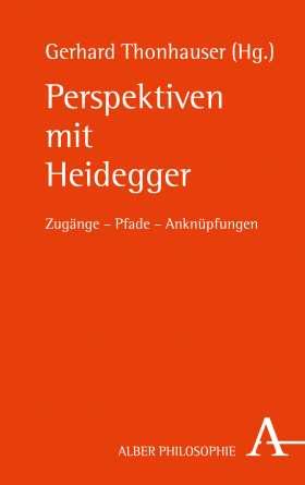 Perspektiven mit Heidegger. Zugänge – Pfade – Anknüpfungen