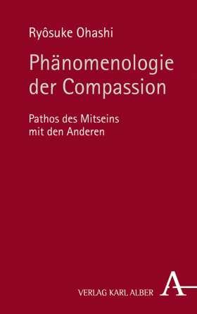 Phänomenologie der Compassion. Pathos des Mitseins mit den Anderen