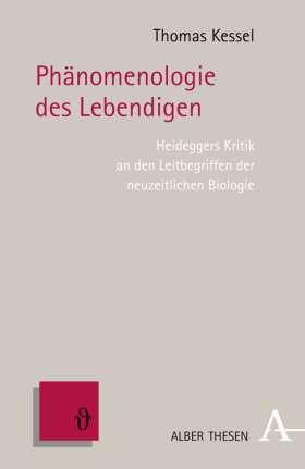 Phänomenologie des Lebendigen. Heideggers Kritik an den Leitbegriffen der neuzeitlichen Biologie