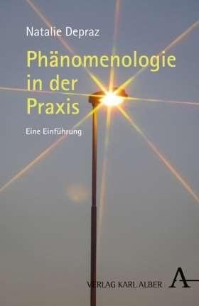 Phänomenologie in der Praxis. Eine Einführung