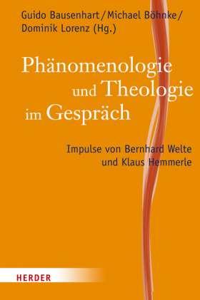 Phänomenologie und Theologie im Gespräch. Impulse von Bernhard Welte und Klaus Hemmerle
