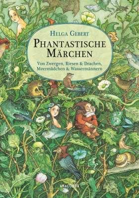 Phantastische Märchen. Von Zwergen, Riesen & Drachen, von Meermädchen & Wassermännern