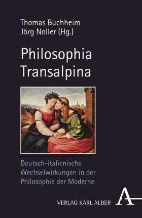 Philosophia Transalpina. Deutsch-italienische Wechselwirkungen in der Philosophie der Moderne