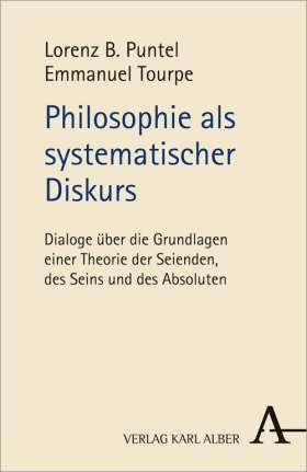 Philosophie als systematischer Diskurs. Dialoge über die Grundlagen einer Theorie der Seienden, des Seins und des Absoluten