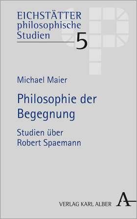 Philosophie der Begegnung. Studien über Robert Spaemann