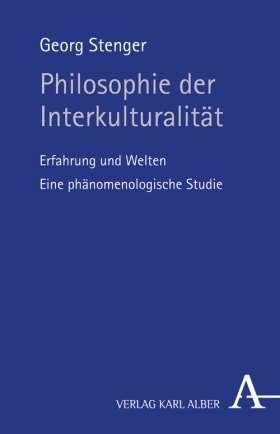 Philosophie der Interkulturalität. Erfahrung und Welten. Eine phänomenologische Studie.