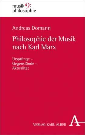 Philosophie der Musik nach Karl Marx. Ursprünge - Gegenstände - Aktualität