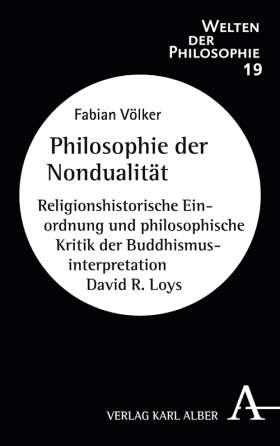 Philosophie der Nondualität. Religionshistorische Einordnung und philosophische Kritik der Buddhismusinterpretation David R. Loys