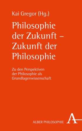 Philosophie der Zukunft - Zukunft der Philosophie. Zu den Perspektiven der Philosophie als Grundlagenwissenschaft