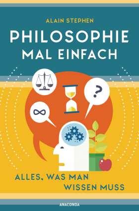 Philosophie mal einfach. Alles, was man wissen muss