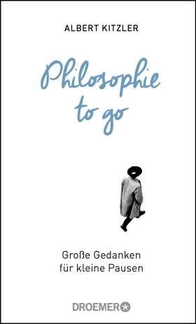 Philosophie to go. Große Gedanken für kleine Pausen