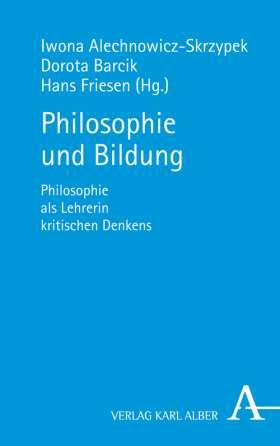 Philosophie und Bildung. Philosophie als Lehrerin kritischen Denkens