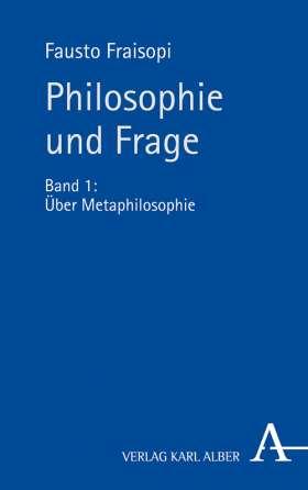 Philosophie und Frage. Band 1: Über Metaphilosophie