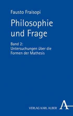 Philosophie und Frage. Band 2: Untersuchungen über die Formen der Mathesis