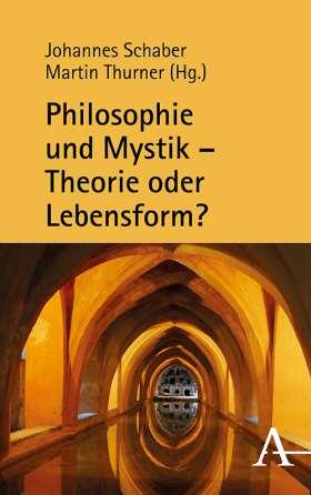 Philosophie und Mystik – Theorie oder Lebensform?