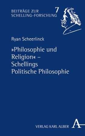 """""""Philosophie und Religion"""" Schellings Politische Philosophie"""