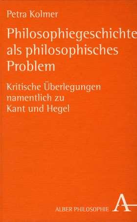 Philosophiegeschichte als philosophisches Problem. Kritische Überlegungen namentlich zu Kant und Hegel