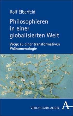 Philosophieren in einer globalisierten Welt. Wege zu einer transformativen Phänomenologie