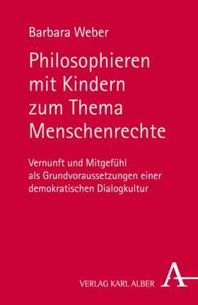 Philosophieren mit Kindern zum Thema Menschenrechte. Vernunft und Mitgefühl als Grundvoraussetzungen einer demokratischen Dialogkultur