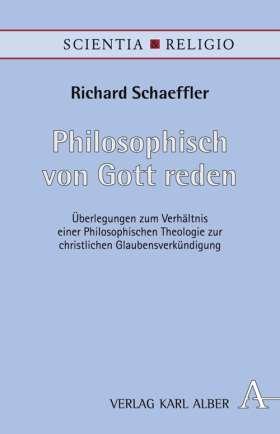 Philosophisch von Gott reden. Überlegungen zum Verhältnis einer Philosophischen Theologie zur christlichen Glaubensverkündigung