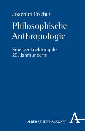 Philosophische Anthropologie. Eine Denkrichtung des 20. Jahrhunderts