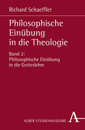 Philosophische Einübung in die Theologie. Bd.2: Philosophische Einübung in die Gotteslehre