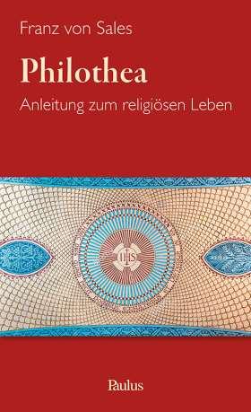 Philothea. Anleitung zum religiösen Leben