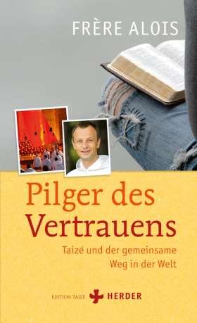 Pilger des Vertrauens. Taizé und der gemeinsame Weg in der Welt