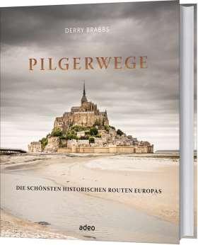 Pilgerwege. Die schönsten historischen Routen Europas