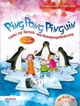 Ping Pong Pinguin. Lieder zur Sprach- und Bewegungsförderung für Kinder von 3 bis 6 Jahren