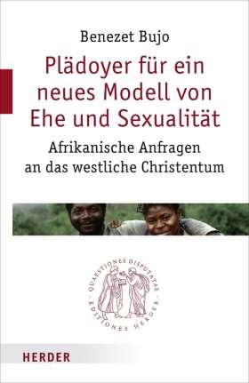 Plädoyer für ein neues Modell von Ehe und Sexualität. Afrikanische Anfragen an das westliche Christentum